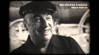 Download PABLO NERUDA - NO CULPES A NADIE Video
