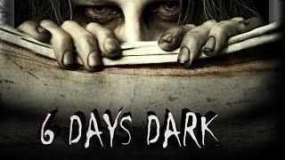 Download 6 Days Dark Official Movie Trailer Version 2 Video