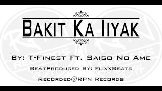 Download BAKIT KA IIYAK - T-Finest Ft. Saigo No Ame - RPN Records 2014 Video