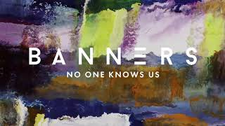 Download BANNERS - No One Knows Us Video