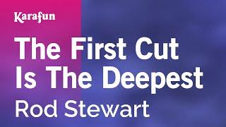 Download Karaoke The First Cut Is The Deepest - Rod Stewart * Video