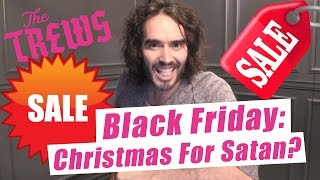 Download Black Friday: Christmas for Satan? Russell Brand The Trews (E374) Video