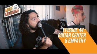 Download Guitar Center & Empathy | MIKE IN THE MORNING | ep 44 Video
