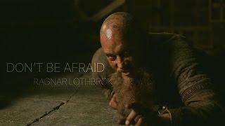 Download Ragnar Lothbrok || Don't Be Afraid Video