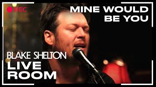 Download Blake Shelton - ″Mine Would Be You″ captured in The Live Room Video
