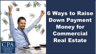 Download 6 Ways to Raise Down Payment Money for Commercial Real Estate Video