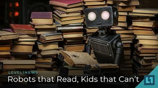 Download Level1 News July 13 2018: Robots that Read, Kids that Can't Video