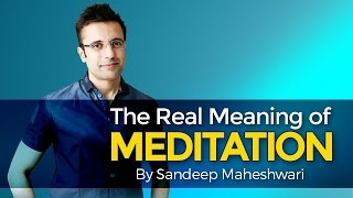 Download The Real Meaning of Meditation - By Sandeep Maheshwari (in Hindi) Video