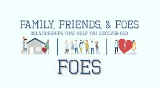 Download FAMILY, FRIENDS, & FOES: Relationships that Help You Discover God - FOES Video