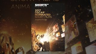 Download 2017 Oscar Nominated Shorts Films - Animation Video