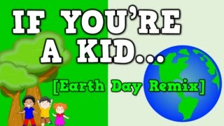 Download If You're a Kid... (Earth Day Remix!) [song for kids about going green] Video