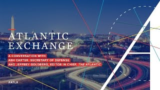 Download Atlantic Exchange Secretary of Defense Ash Carter with The Atlantic's Jeffrey Goldberg Video