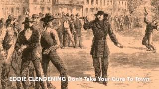 Download Don't Take Your Guns To Town - Eddie Clendening Video