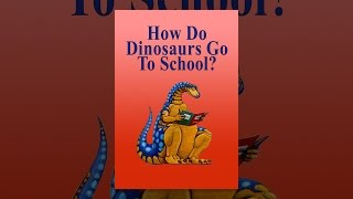 Download How Do Dinosaurs Go to School? Video