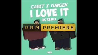 Download Cadet x Yungen - I Love It (Kanye West & Lil Pump UK Remix) [Audio] | GRM Daily Video