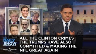 Download All the Clinton Crimes the Trumps Have Also Committed & Making the NFL Great Again: The Daily Show Video