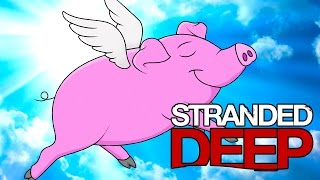 Download KILLED BY A FLYING PIG? (Stranded Deep) Video