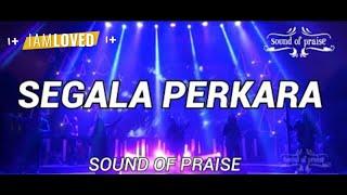 Download Sound of Praise - Segala Perkara Video