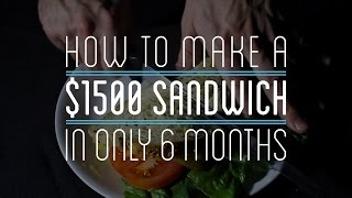 Download How to Make a $1500 Sandwich in Only 6 Months Video