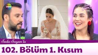 Download Seda Sayan'la 102. Bölüm 1. Kısım   8 Haziran 2018 Video