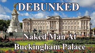 Download Debunked! Naked Man At Buckingham Palace Video