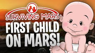 Download FIRST CHILD ON MARS! - Surviving Mars #5 Video