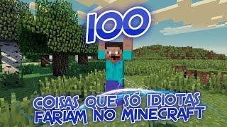 Download 100 COISAS QUE SÓ IDIOTAS FARIAM NO MINECRAFT Video