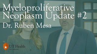 Download Myeloproliferative Neoplasm (MPNs) Update #2 with Dr. Ruben Mesa Video