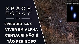 Download Viver Em Alpha Centauri Não É Tão Perigoso - Space Today TV Ep.1303 Video