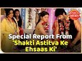 Download Special report from the sets of 'Shakti Astitva Ke Ehsaas Ki' Video