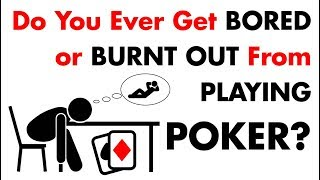 Download Do You Ever Get BORED or BURNT OUT From Playing Poker? Poker Tips Video