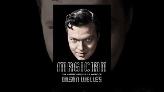 Download Magician: The Astonishing Life & Work of Orson Welles Video