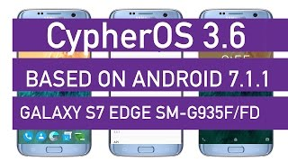 Download CypherOS 3.6 based on Android 7.1.1 on Galaxy S7 Edge SM-G935F/FD Review Video