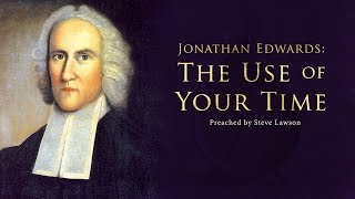 Download Jonathan Edwards: The Use of Your Time - Steve Lawson Video