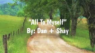 Download All To Myself (Lyrics) - Dan + Shay Video