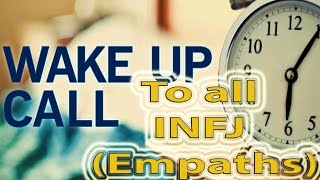 Download Wakeup Call to all INFJ - Empaths Video
