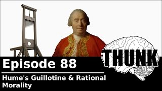 Download THUNK - 88. Hume's Guillotine & Rational Morality Video
