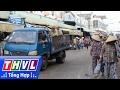 Download THVL   Người đưa tin 24G: Nhiều tiểu thương ở Sóc Trăng bức xúc vì QĐ cấm các phương tiện vào chợ Video