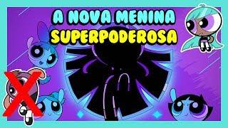 Download BLISS, A NOVA E 4ª MENINA SUPERPODEROSA! - As Meninas Superpoderosas Video