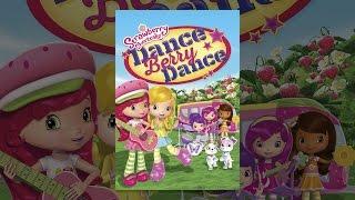 Download Strawberry Shortcake: Dance Berry Dance Video