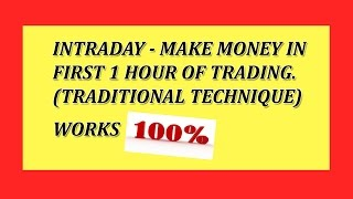 Download INTRADAY- HOW TO MAKE MONEY IN 1ST HOUR OF TRADING(TRADITIONAL TECHNIQUE) WORKS 100% OHOL IN HINDI Video