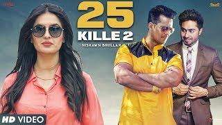 Download 25 KILLE 2 | Nishawn Bhullar Ft.Ranjha , Aman Hundal, Simranjit Singh Hundal | New Punjabi Song 2017 Video