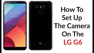 Download How To Set Up The Camera On The LG G6 Video