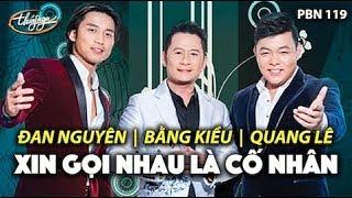 Download Đan Nguyên, Quang Lê, Bằng Kiều - Xin Gọi Nhau Là Cố Nhân (Song Ngọc) PBN 119 Video