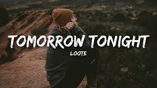 Download Loote - tomorrow tonight (Lyrics) Video