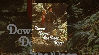 Download Down Down the Deep River Video