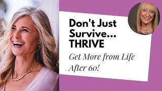 Download 7 Tips for Not Just Surviving but *Thriving* After 60 Video