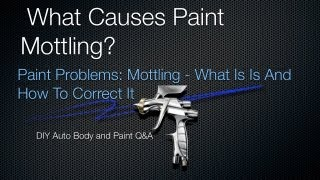 Download Paint Mottling - DIY Auto Painting Tips - What Is Paint Mottling and How To Correct It q&a Video