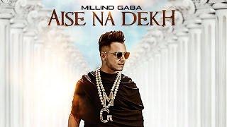Download Aise Na Dekh Pagli Pyar Ho Jayega Millind Gaba full HD Video Song Video