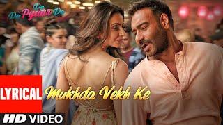 Download Lyrical: Mukhda Vekh Ke | De De Pyaar De | Ajay D Tabu Rakul l Surjit Bindrakhia Mika S Dhvani B Video